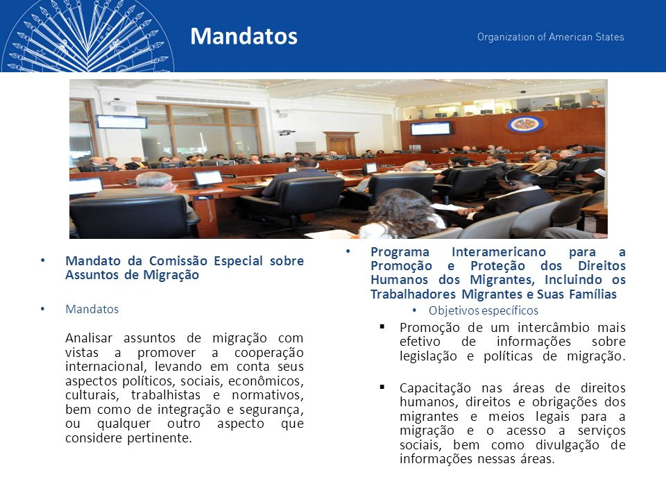 Mandatos Mandato da Comissão Especial sobre Assuntos de Migração Mandatos Analisar assuntos de migração com vistas a promover a cooperação internacion