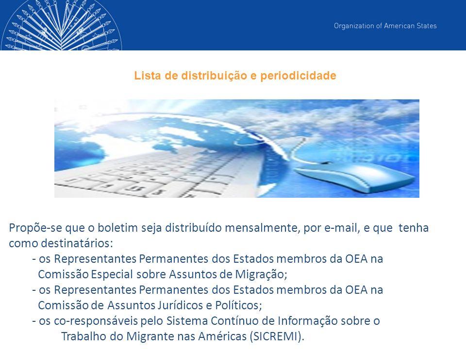Propõe-se que o boletim seja distribuído mensalmente, por e-mail, e que tenha como destinatários: - os Representantes Permanentes dos Estados membros