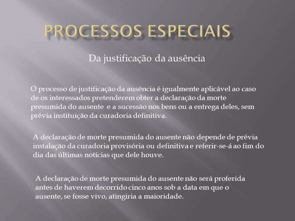 Da justificação da ausência O processo de justificação da ausência é igualmente aplicável ao caso de os interessados pretenderem obter a declaração da
