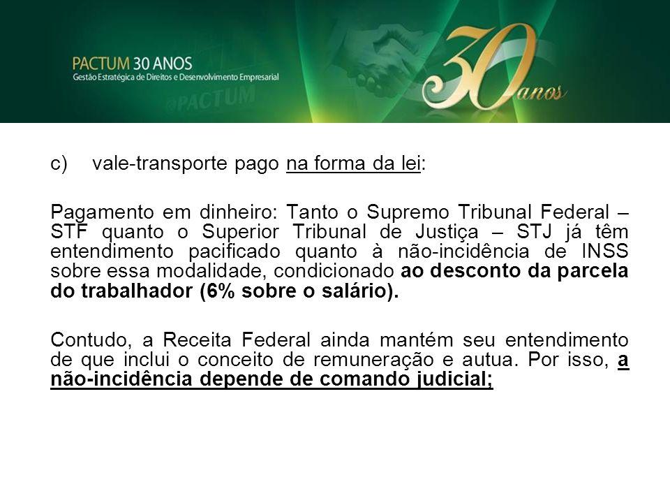 c)vale-transporte pago na forma da lei: Pagamento em dinheiro: Tanto o Supremo Tribunal Federal – STF quanto o Superior Tribunal de Justiça – STJ já t