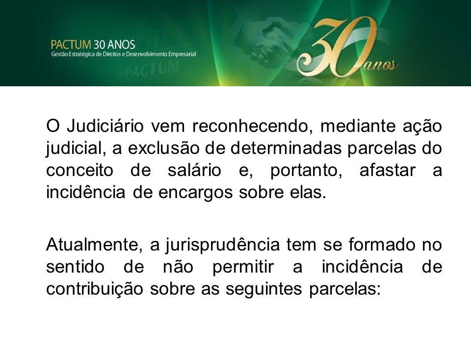 O Judiciário vem reconhecendo, mediante ação judicial, a exclusão de determinadas parcelas do conceito de salário e, portanto, afastar a incidência de