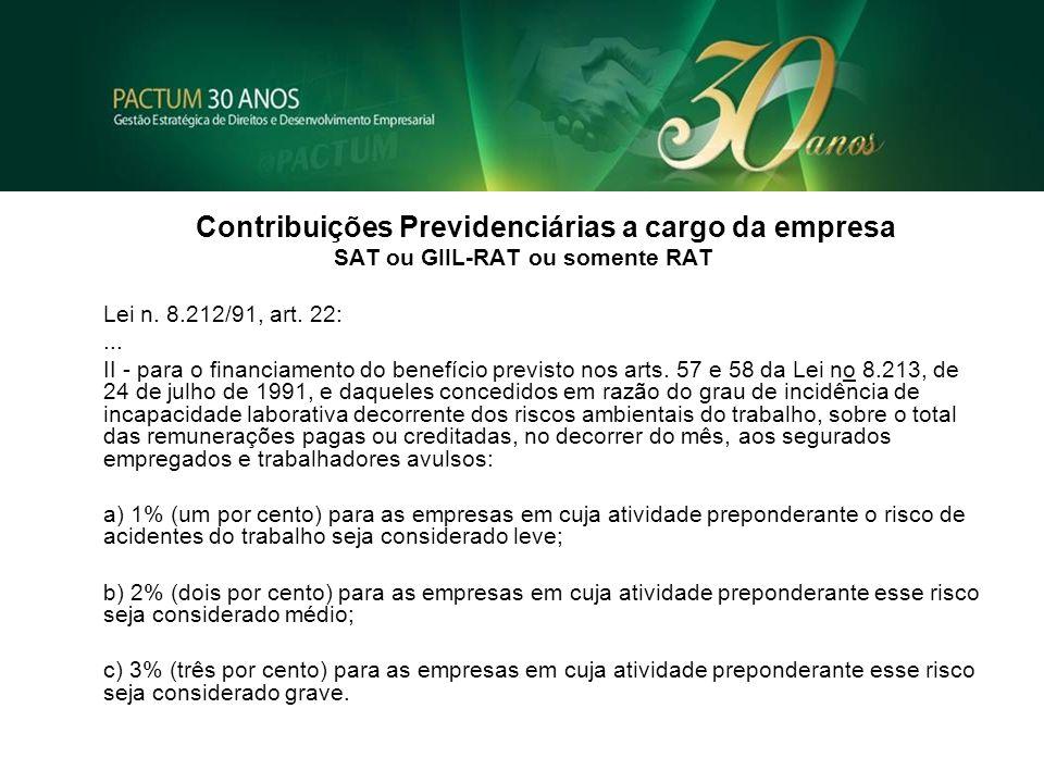 Contribuições Previdenciárias a cargo da empresa SAT ou GIIL-RAT ou somente RAT Lei n. 8.212/91, art. 22:... II - para o financiamento do benefício pr