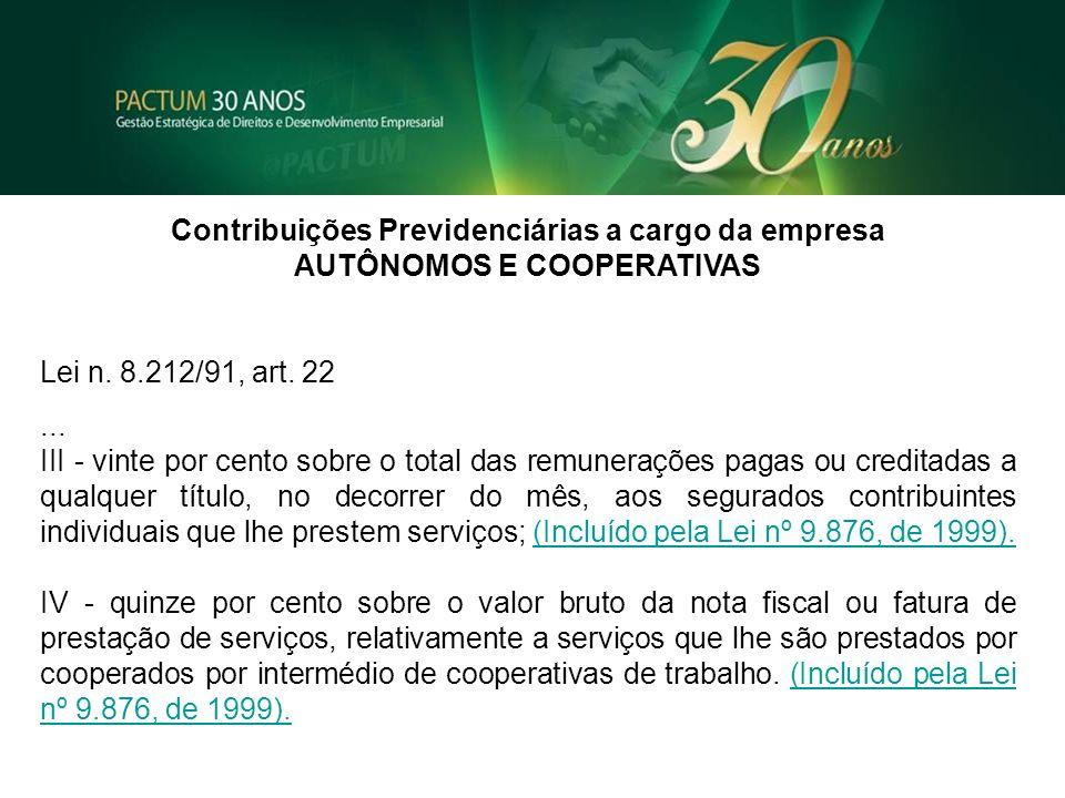 Contribuições Previdenciárias a cargo da empresa AUTÔNOMOS E COOPERATIVAS Lei n. 8.212/91, art. 22... III - vinte por cento sobre o total das remunera
