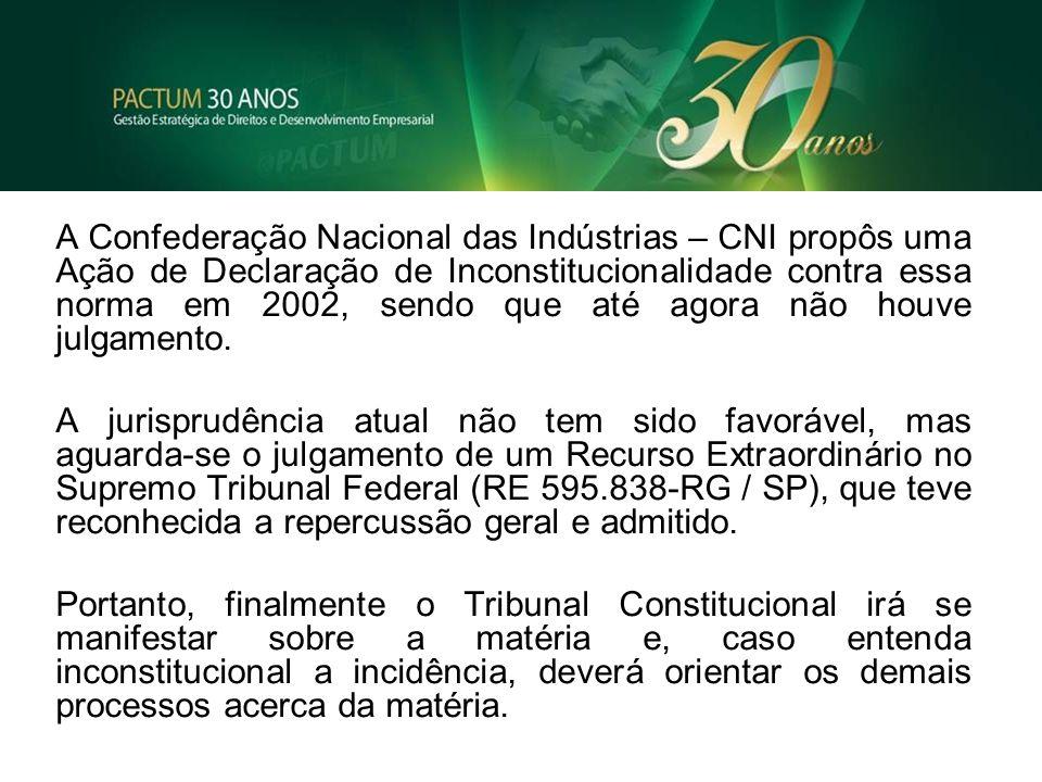 A Confederação Nacional das Indústrias – CNI propôs uma Ação de Declaração de Inconstitucionalidade contra essa norma em 2002, sendo que até agora não