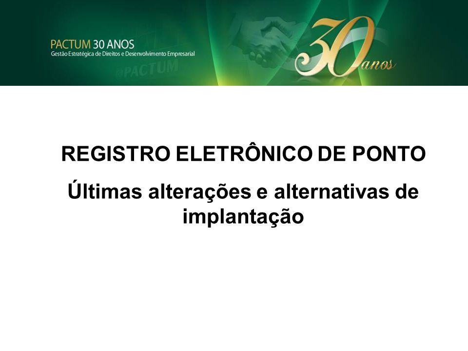 REGISTRO ELETRÔNICO DE PONTO Últimas alterações e alternativas de implantação