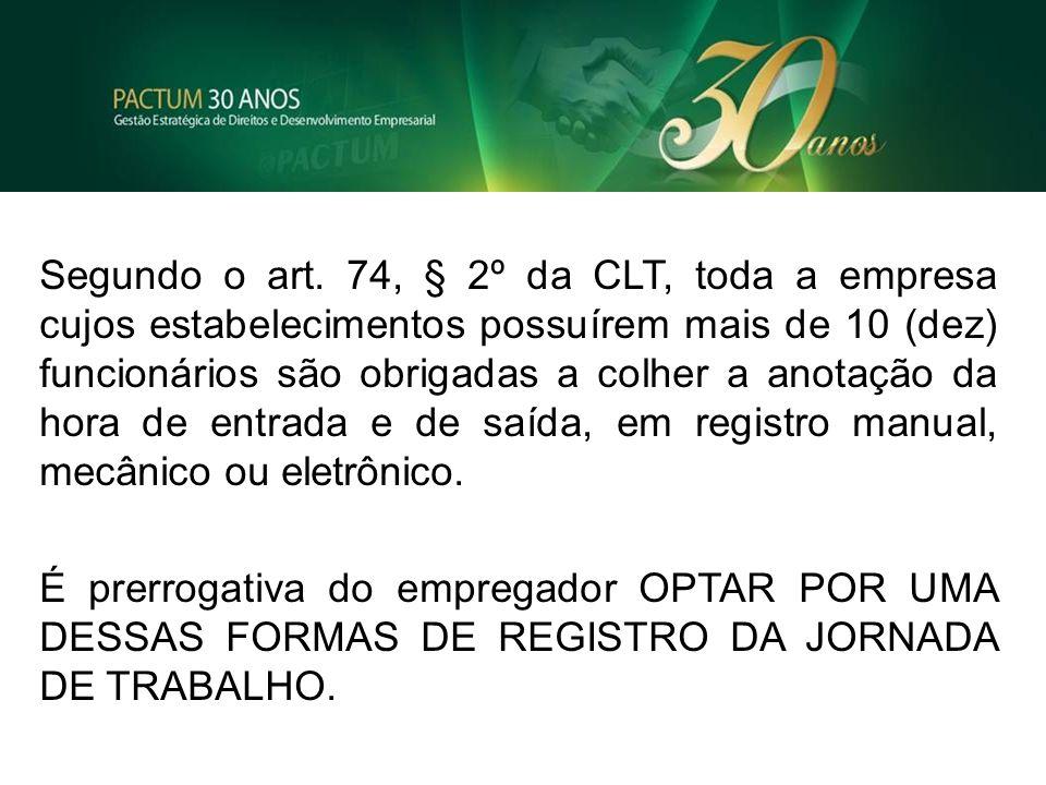 Segundo o art. 74, § 2º da CLT, toda a empresa cujos estabelecimentos possuírem mais de 10 (dez) funcionários são obrigadas a colher a anotação da hor