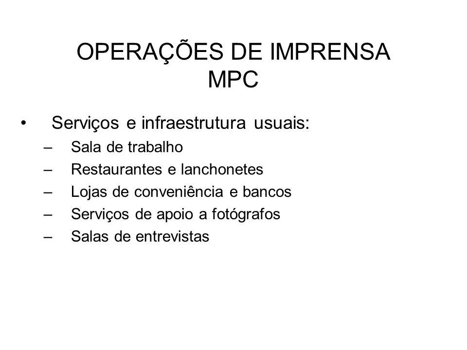 OPERAÇÕES DE IMPRENSA MPC Serviços e infraestrutura usuais: –Sala de trabalho –Restaurantes e lanchonetes –Lojas de conveniência e bancos –Serviços de