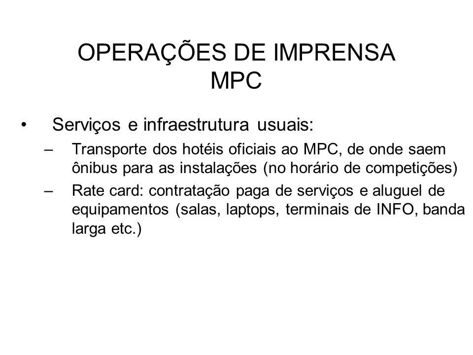 OPERAÇÕES DE IMPRENSA MPC Serviços e infraestrutura usuais: –Transporte dos hotéis oficiais ao MPC, de onde saem ônibus para as instalações (no horári