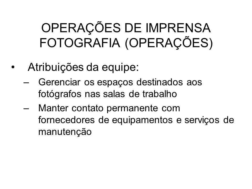 OPERAÇÕES DE IMPRENSA FOTOGRAFIA (OPERAÇÕES) Atribuições da equipe: –Gerenciar os espaços destinados aos fotógrafos nas salas de trabalho –Manter cont