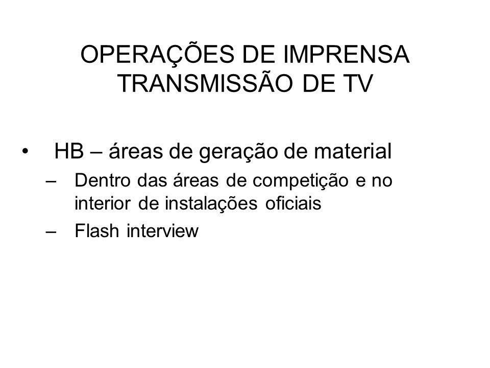 OPERAÇÕES DE IMPRENSA TRANSMISSÃO DE TV HB – áreas de geração de material –Dentro das áreas de competição e no interior de instalações oficiais –Flash