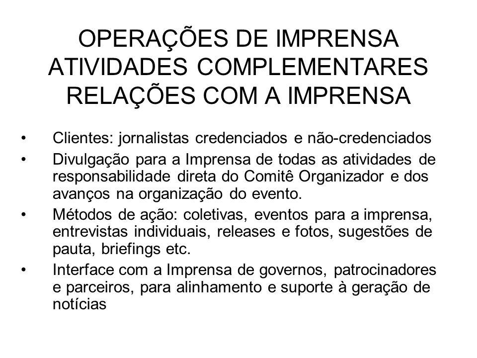 OPERAÇÕES DE IMPRENSA ATIVIDADES COMPLEMENTARES RELAÇÕES COM A IMPRENSA Clientes: jornalistas credenciados e não-credenciados Divulgação para a Impren