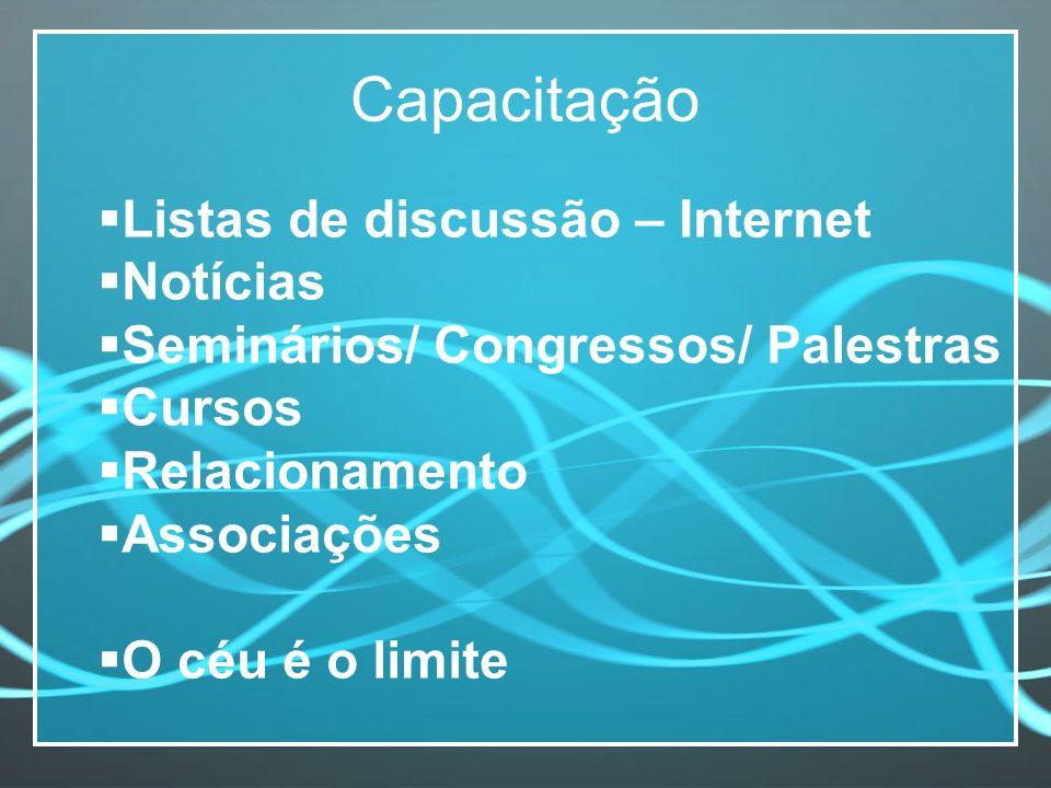 Capacitação Listas de discussão – Internet Notícias Seminários/ Congressos/ Palestras Cursos Relacionamento Associações O céu é o limite