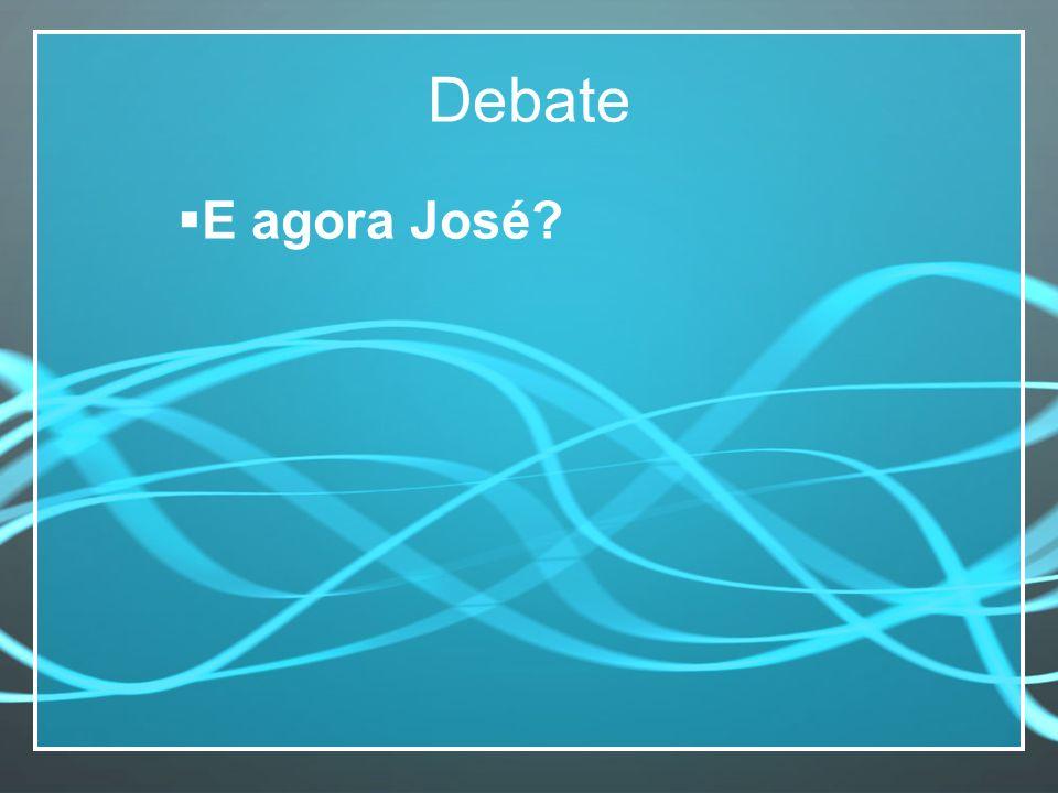 Debate E agora José