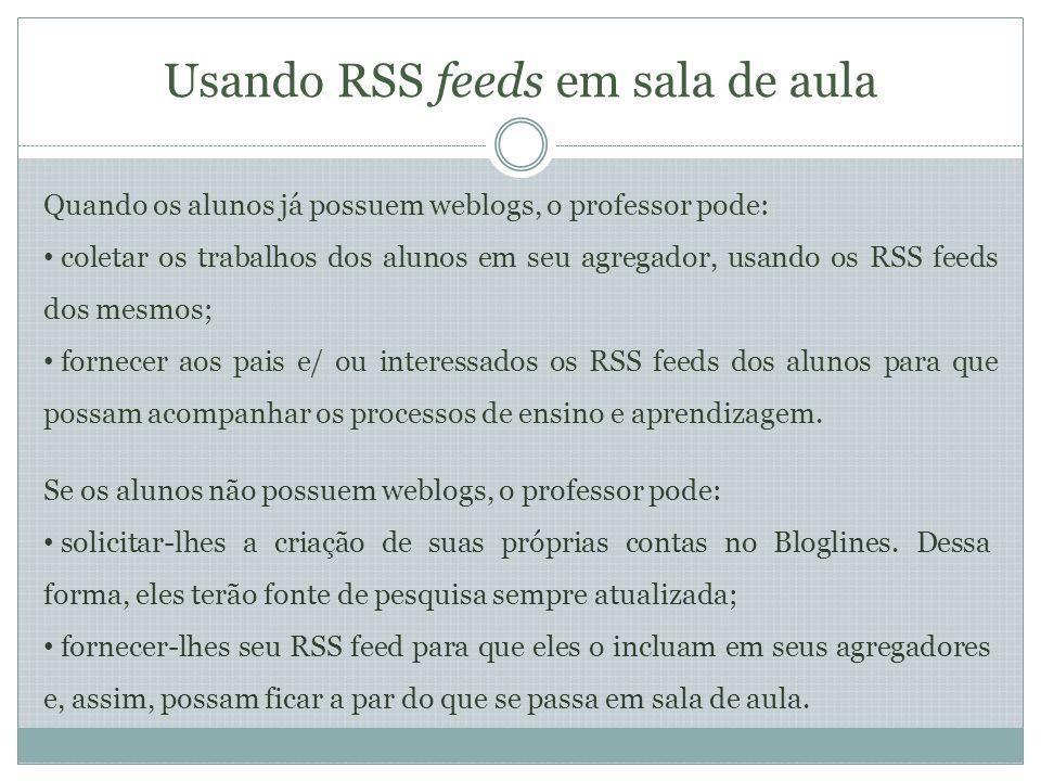 Outros recursos RSS feeds para busca de notícias: http://www.justinpfister.com/gnewsfeed.php?q=your+terms+here RSS feeds para busca de weblogs: Feedster.com, Blogdigger.com, Syndic8.com, pubsub.com, Technorati.com RSS feeds para busca de websites: Googlealerts.com (abrir uma conta) RSS para busca de Newsgroups: Pubsub.com (http://www.pubsub.com/newsgroups.php)http://www.pubsub.com/newsgroups.php