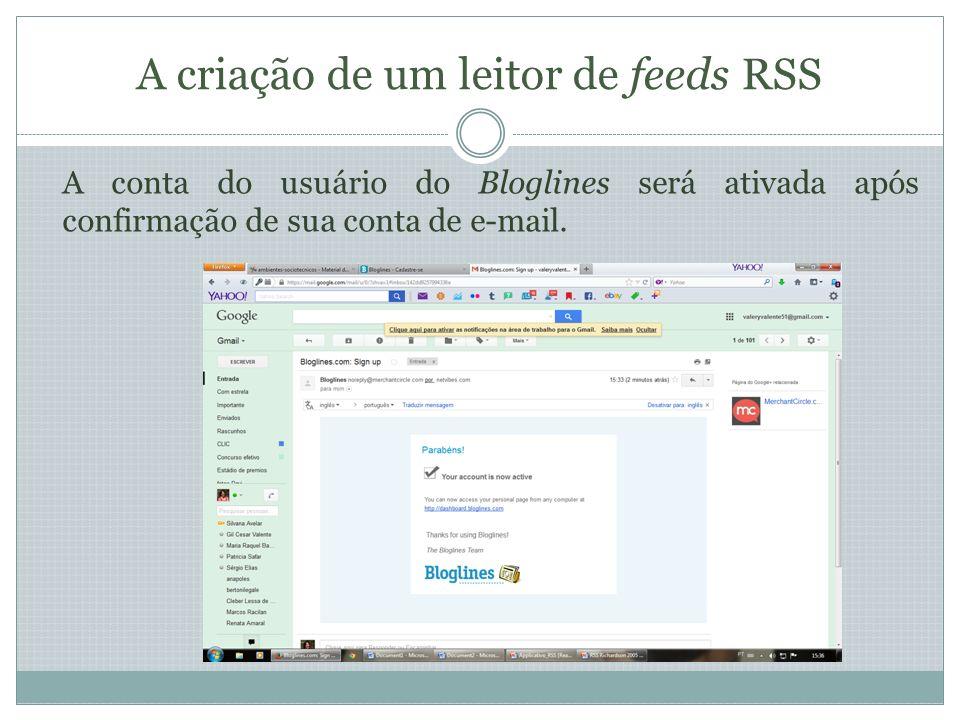 A criação de um leitor de feeds RSS Ao acessar sua conta no Bloglines, usando seu e-mail e senha, a página abaixo aparecerá.
