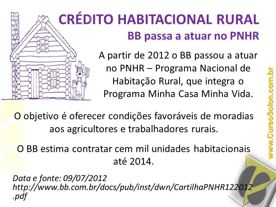 CRÉDITO HABITACIONAL RURAL BB passa a atuar no PNHR O objetivo é oferecer condições favoráveis de moradias aos agricultores e trabalhadores rurais. O