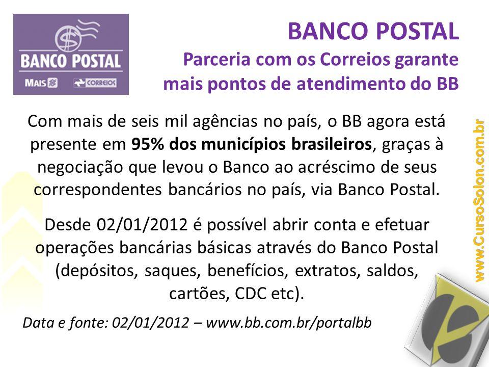 BANCO POSTAL Parceria com os Correios garante mais pontos de atendimento do BB Com mais de seis mil agências no país, o BB agora está presente em 95%