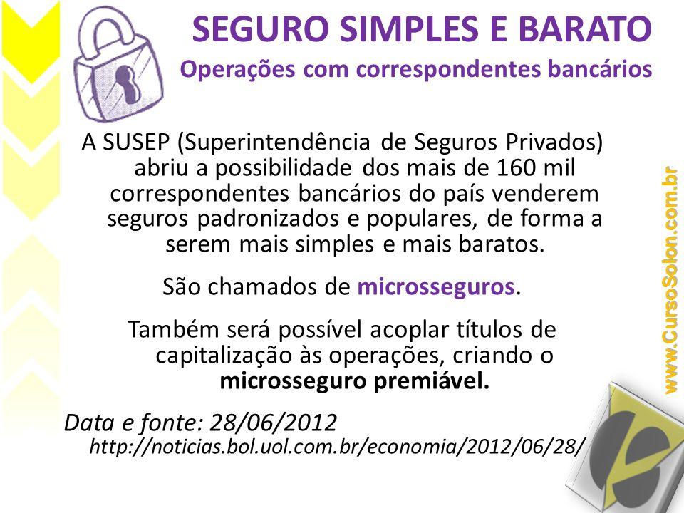 SEGURO SIMPLES E BARATO Operações com correspondentes bancários A SUSEP (Superintendência de Seguros Privados) abriu a possibilidade dos mais de 160 m