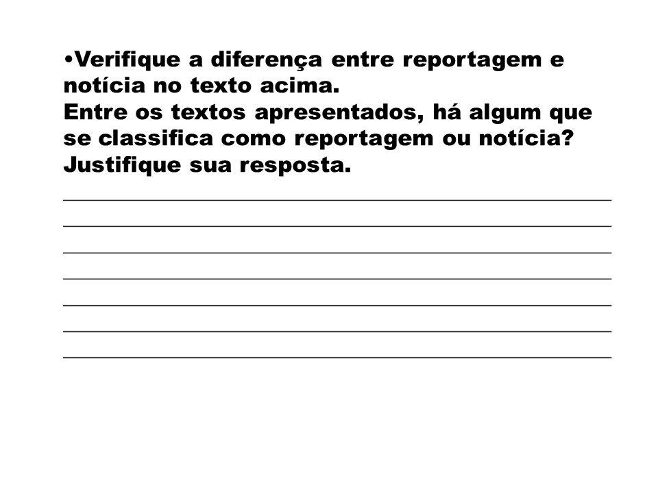 Verifique a diferença entre reportagem e notícia no texto acima. Entre os textos apresentados, há algum que se classifica como reportagem ou notícia?