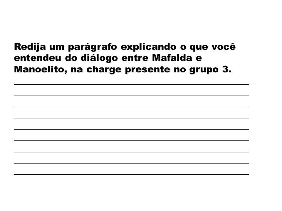 Redija um parágrafo explicando o que você entendeu do diálogo entre Mafalda e Manoelito, na charge presente no grupo 3. ______________________________
