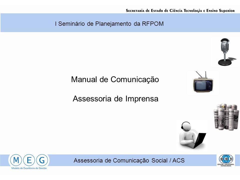 I Seminário de Planejamento da RFPOM Manual de Comunicação Assessoria de Imprensa Assessoria de Comunicação Social / ACS