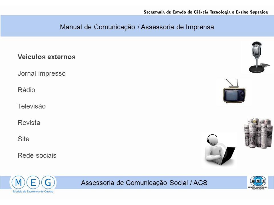 Veículos externos Jornal impresso Rádio Televisão Revista Site Rede sociais Manual de Comunicação / Assessoria de Imprensa Assessoria de Comunicação S