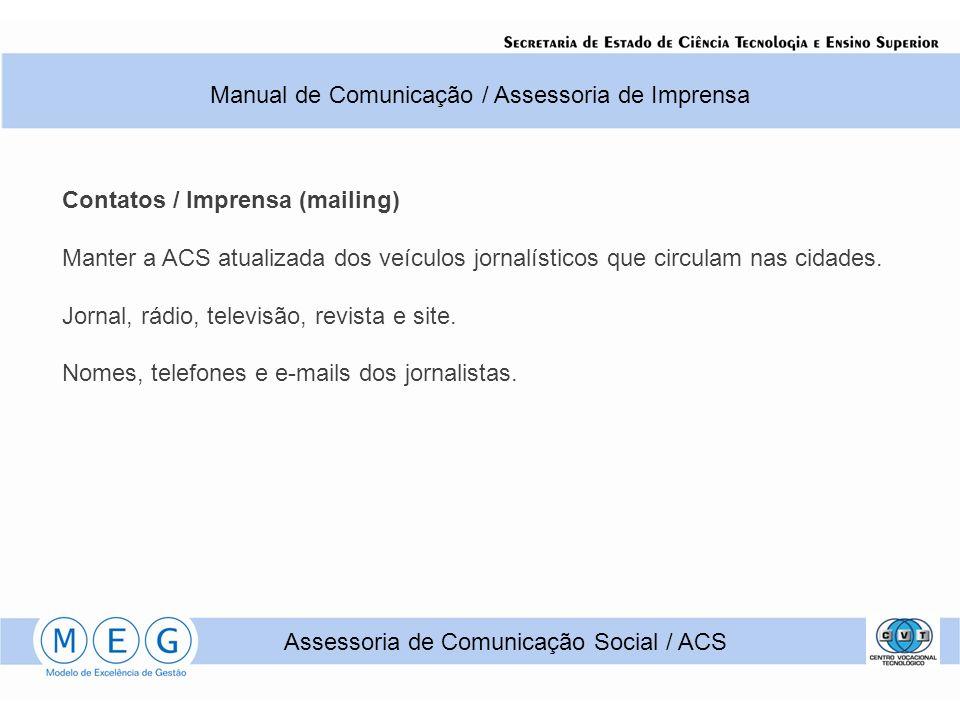 Contatos / Imprensa (mailing) Manter a ACS atualizada dos veículos jornalísticos que circulam nas cidades. Jornal, rádio, televisão, revista e site. N