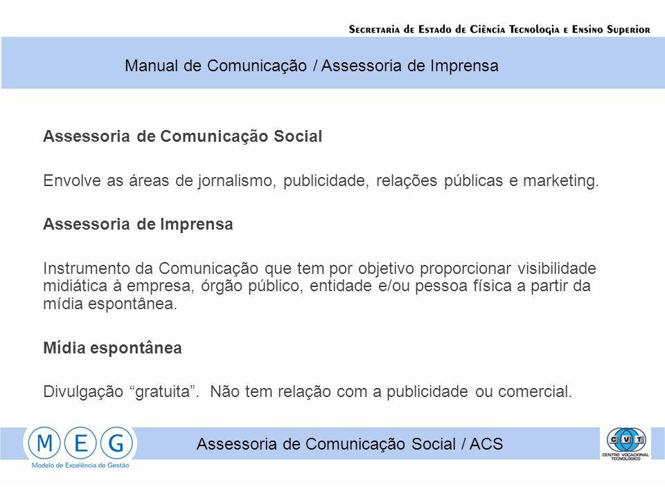 Assessoria de Comunicação Social Envolve as áreas de jornalismo, publicidade, relações públicas e marketing. Assessoria de Imprensa Instrumento da Com