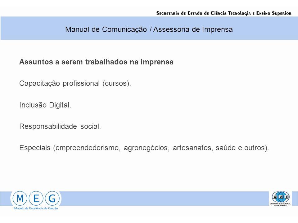 Assuntos a serem trabalhados na imprensa Capacitação profissional (cursos). Inclusão Digital. Responsabilidade social. Especiais (empreendedorismo, ag