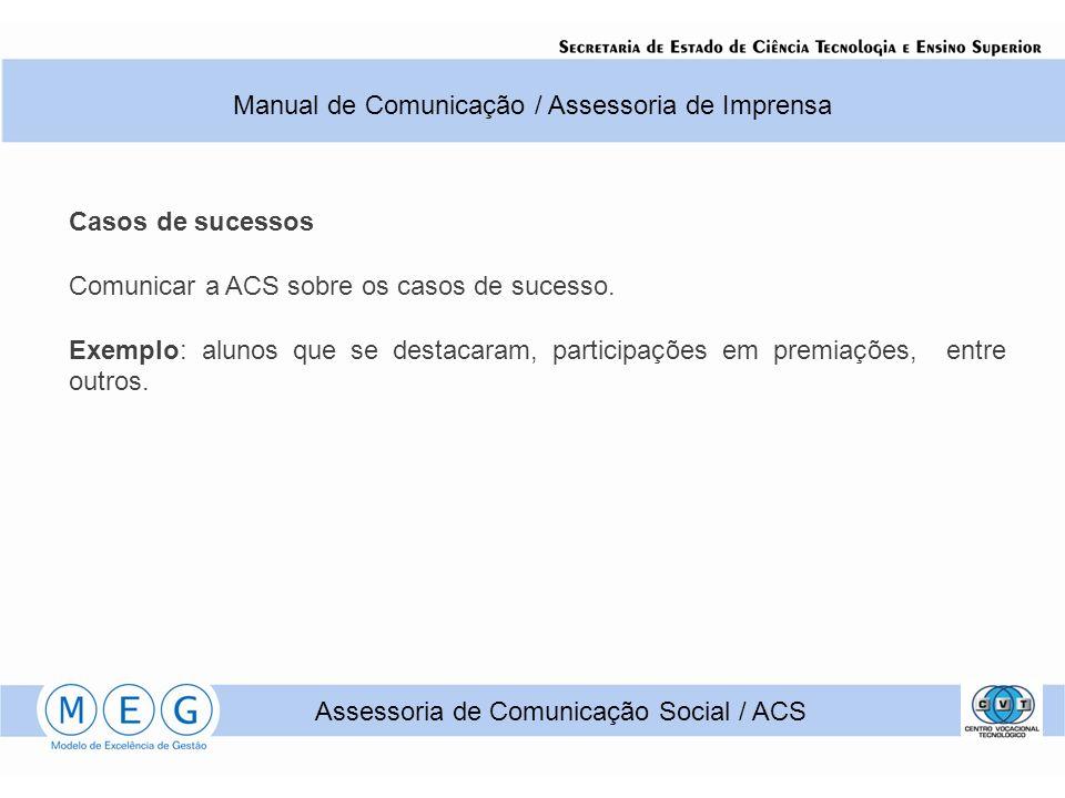 Casos de sucessos Comunicar a ACS sobre os casos de sucesso. Exemplo: alunos que se destacaram, participações em premiações, entre outros. Manual de C