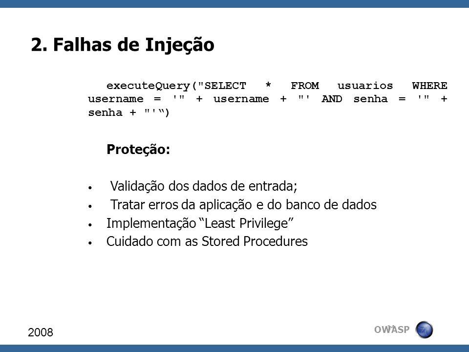 OWASP 2. Falhas de Injeção 2008 14 executeQuery(
