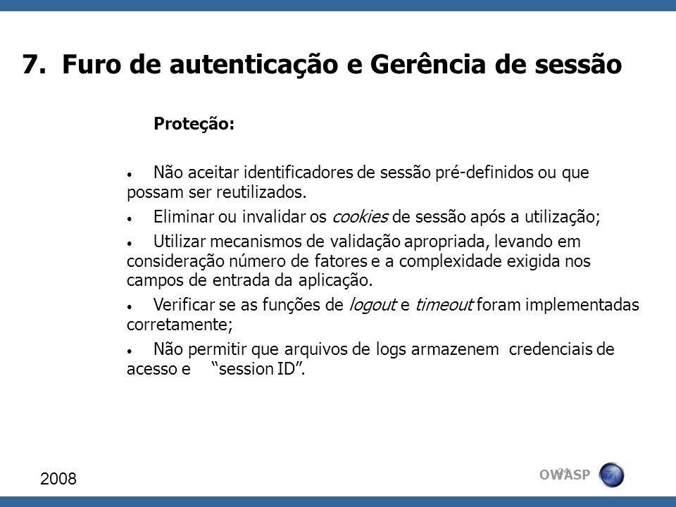 OWASP 7. Furo de autenticação e Gerência de sessão 2008 24 Proteção: Não aceitar identificadores de sessão pré-definidos ou que possam ser reutilizado