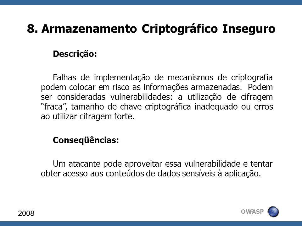 OWASP 8. Armazenamento Criptográfico Inseguro 2008 25 Descrição: Falhas de implementação de mecanismos de criptografia podem colocar em risco as infor