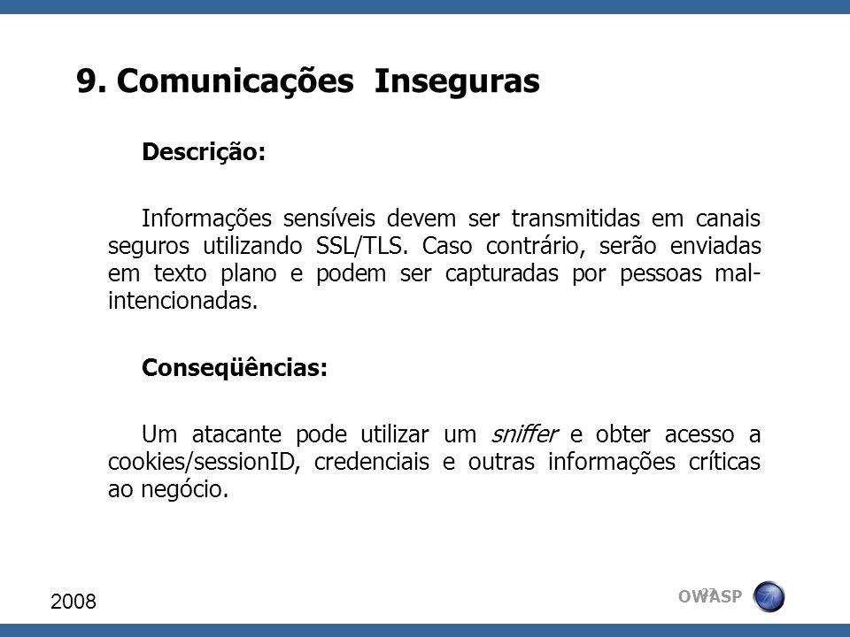 OWASP 9. Comunicações Inseguras 2008 27 Descrição: Informações sensíveis devem ser transmitidas em canais seguros utilizando SSL/TLS. Caso contrário,