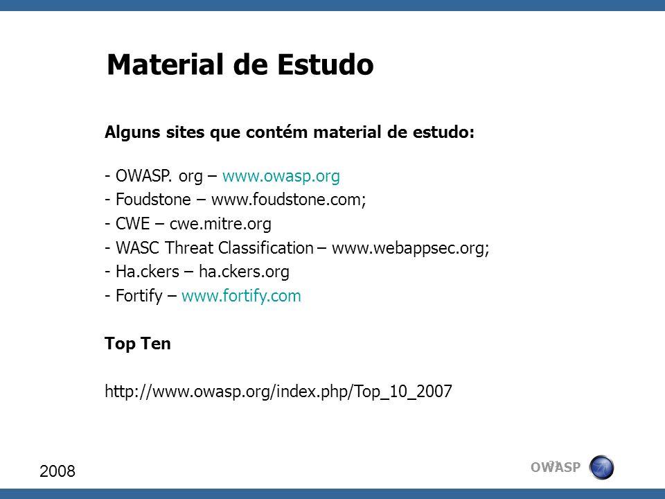 OWASP Material de Estudo Alguns sites que contém material de estudo: - OWASP. org – www.owasp.org - Foudstone – www.foudstone.com; - CWE – cwe.mitre.o