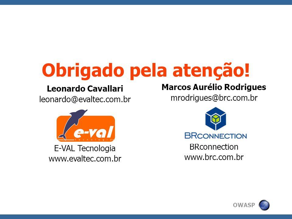 OWASP Leonardo Cavallari leonardo@evaltec.com.br E-VAL Tecnologia www.evaltec.com.br Obrigado pela atenção! Marcos Aurélio Rodrigues mrodrigues@brc.co