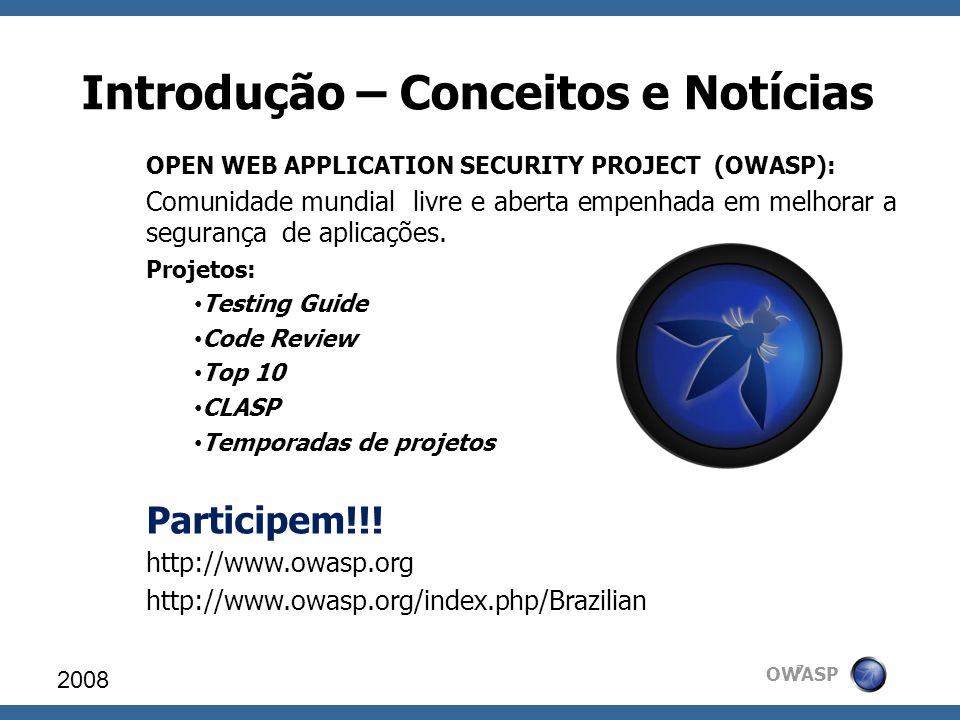 OWASP Introdução – Conceitos e Notícias OPEN WEB APPLICATION SECURITY PROJECT (OWASP): Comunidade mundial livre e aberta empenhada em melhorar a segur