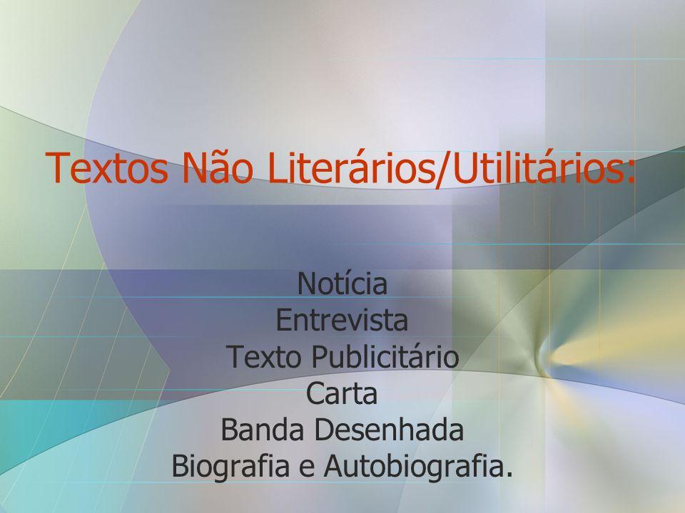 Textos Não Literários/Utilitários: Notícia Entrevista Texto Publicitário Carta Banda Desenhada Biografia e Autobiografia.