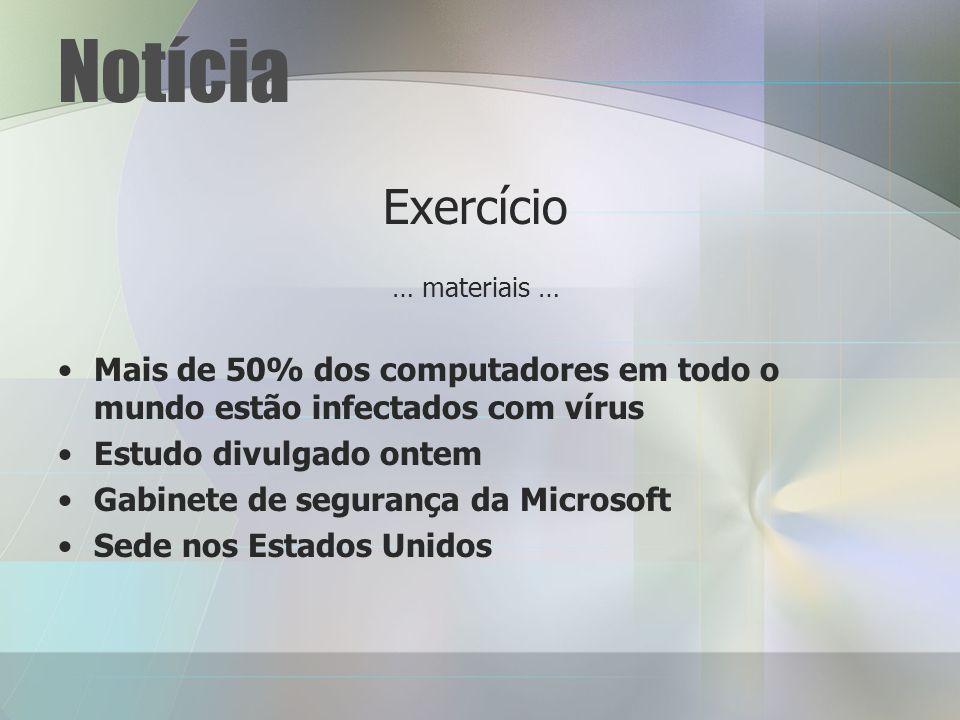 Notícia Exercício … materiais … Mais de 50% dos computadores em todo o mundo estão infectados com vírus Estudo divulgado ontem Gabinete de segurança da Microsoft Sede nos Estados Unidos