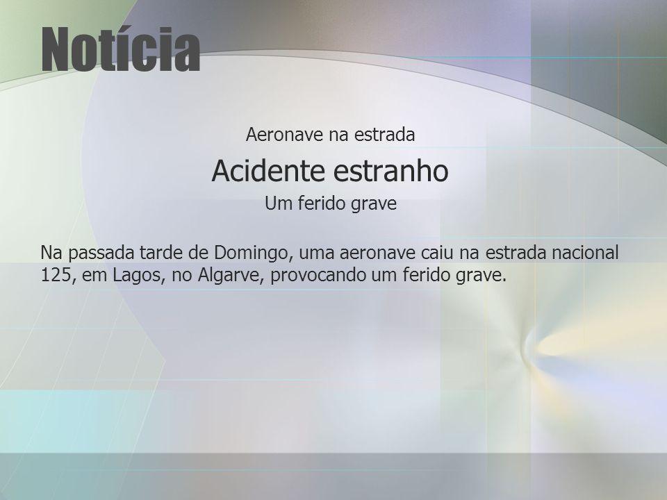 Notícia Aeronave na estrada Acidente estranho Um ferido grave Na passada tarde de Domingo, uma aeronave caiu na estrada nacional 125, em Lagos, no Algarve, provocando um ferido grave.