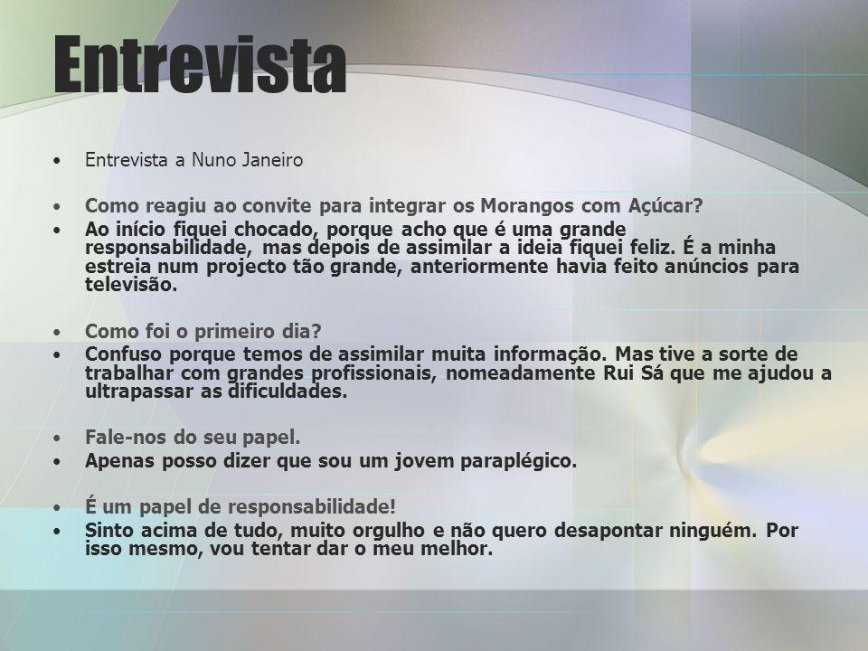 Entrevista Entrevista a Nuno Janeiro Como reagiu ao convite para integrar os Morangos com Açúcar.