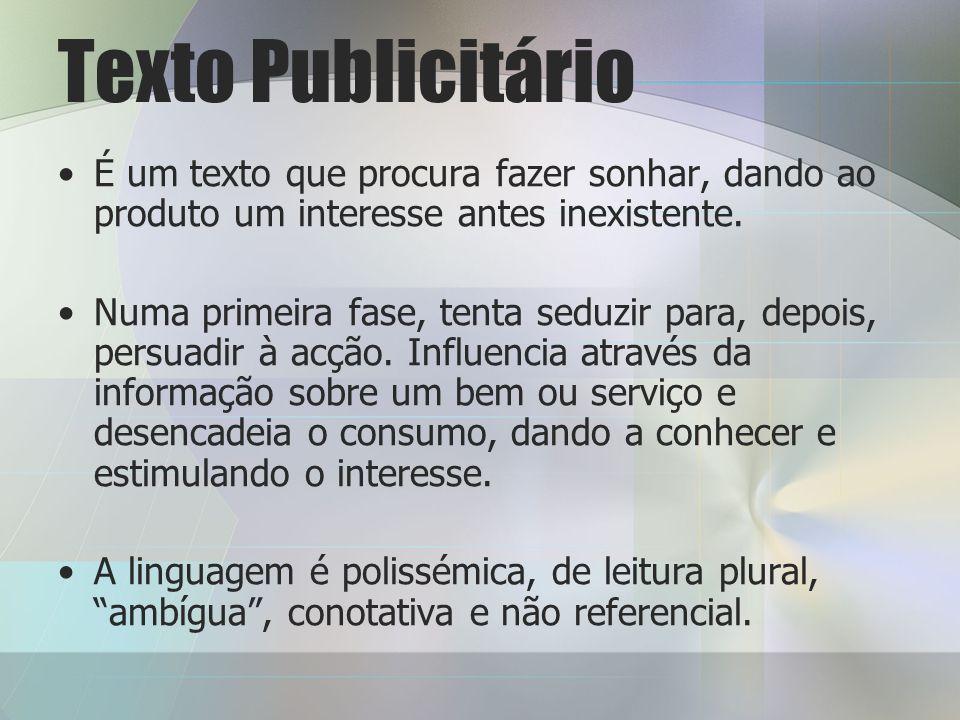 Texto Publicitário É um texto que procura fazer sonhar, dando ao produto um interesse antes inexistente.