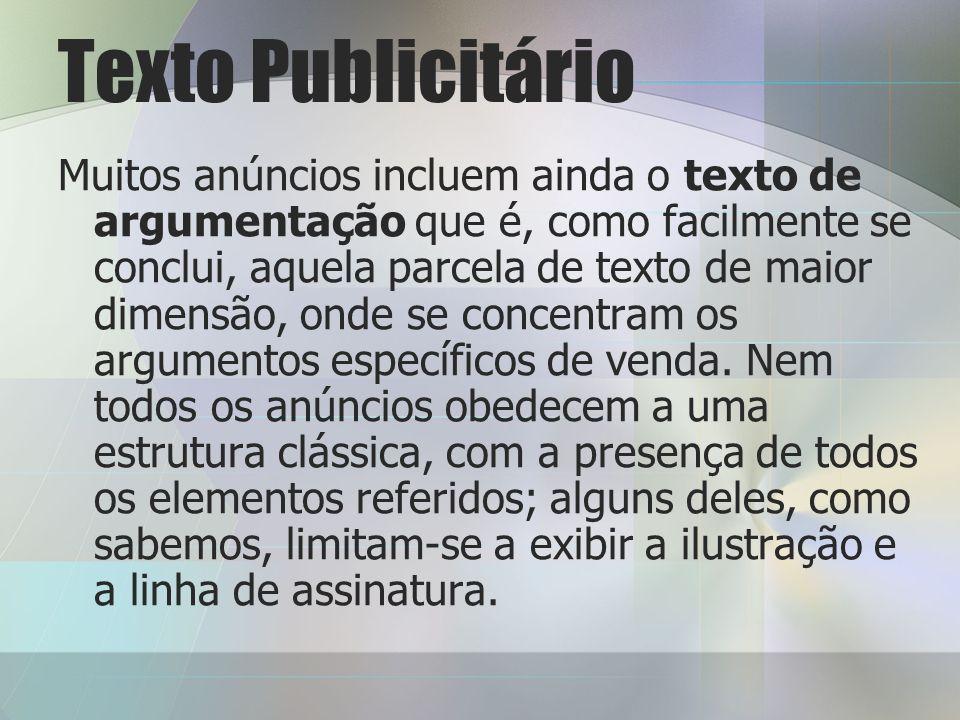 Texto Publicitário Muitos anúncios incluem ainda o texto de argumentação que é, como facilmente se conclui, aquela parcela de texto de maior dimensão, onde se concentram os argumentos específicos de venda.