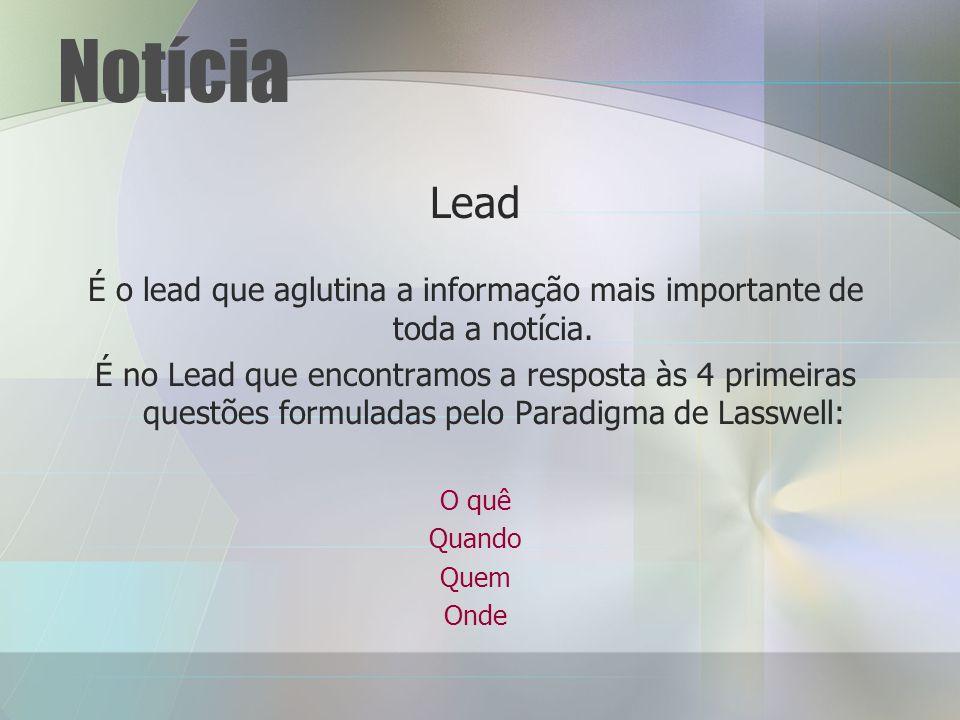 Notícia Lead É o lead que aglutina a informação mais importante de toda a notícia.