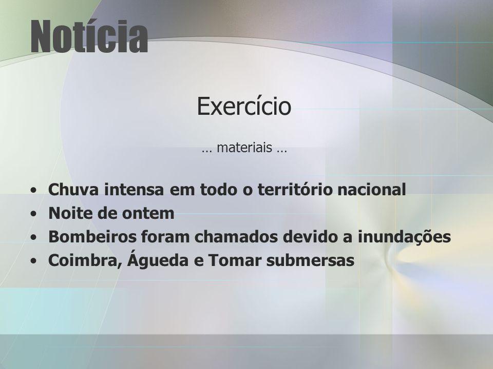 Notícia Exercício … materiais … Chuva intensa em todo o território nacional Noite de ontem Bombeiros foram chamados devido a inundações Coimbra, Águeda e Tomar submersas