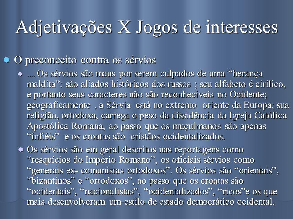 Adjetivações X Jogos de interesses O preconceito contra os sérvios O preconceito contra os sérvios.... Os sérvios são maus por serem culpados de uma h