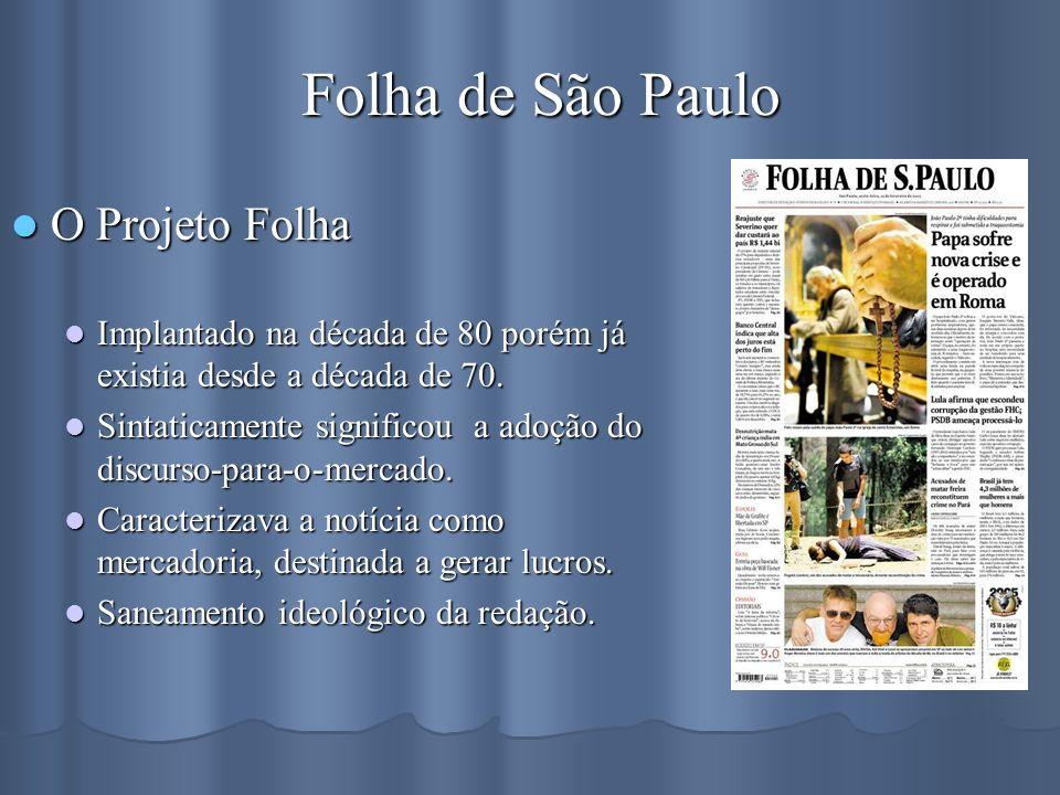 Folha de São Paulo O Projeto Folha O Projeto Folha Implantado na década de 80 porém já existia desde a década de 70. Implantado na década de 80 porém