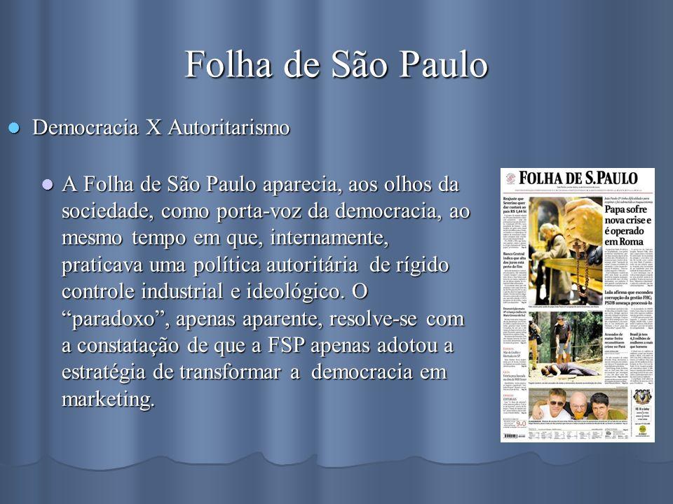 Folha de São Paulo Democracia X Autoritarismo Democracia X Autoritarismo A Folha de São Paulo aparecia, aos olhos da sociedade, como porta-voz da demo