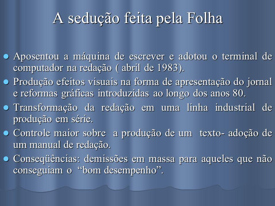 A sedução feita pela Folha Aposentou a máquina de escrever e adotou o terminal de computador na redação ( abril de 1983). Aposentou a máquina de escre