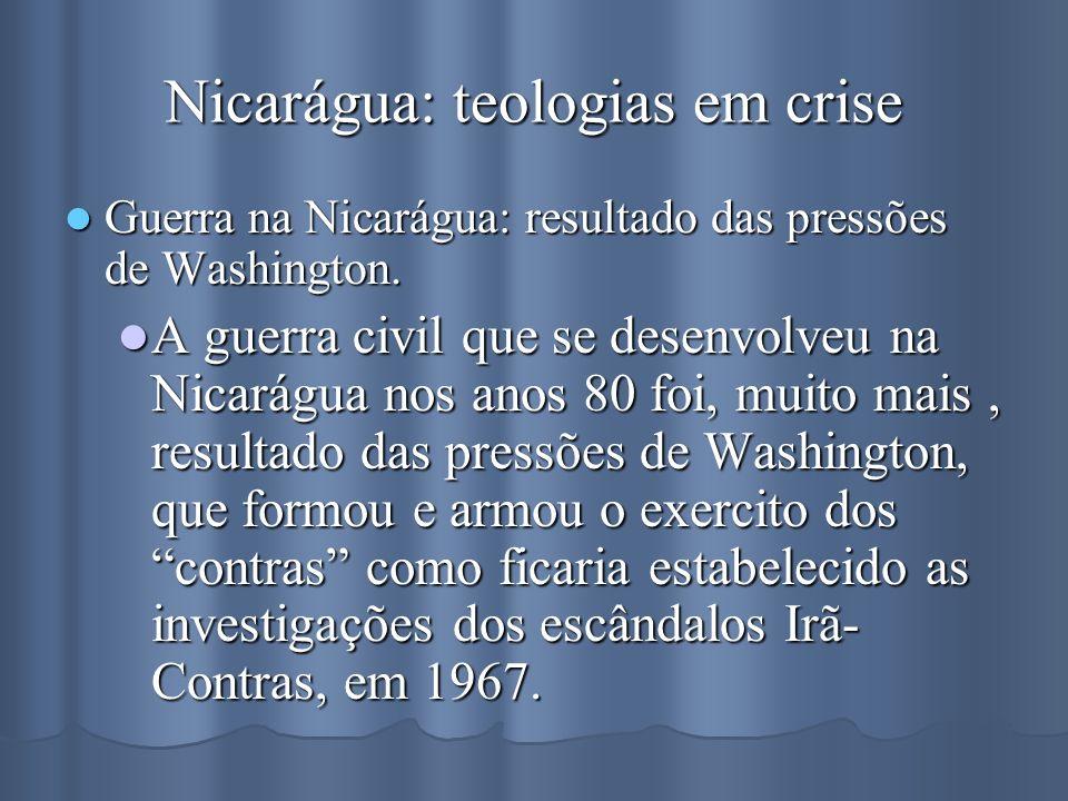 Nicarágua: teologias em crise Guerra na Nicarágua: resultado das pressões de Washington. Guerra na Nicarágua: resultado das pressões de Washington. A